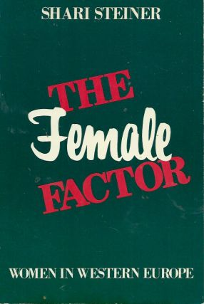 The Female Factor__Women in Western Europe. Shari Steiner