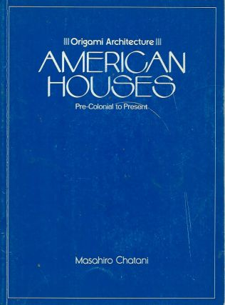 Origami Architecture__American Houses, Pre-Colonial to Present. Masahiro Chatani