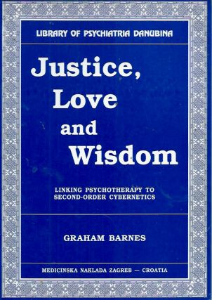 Justice, Love and Wisdom__Linking Psychotherapy to Second-Order Cybernetics. Graham Barnes