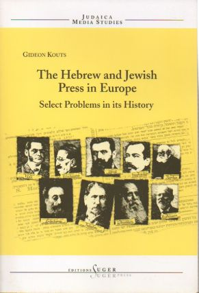 The Hebrew and Jewish Press in Europe__Select Problems in Its History. Gideon Kouts.