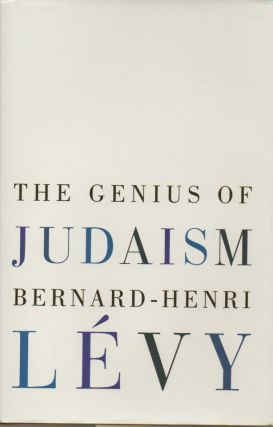 The Genius of Judaism. Bernard-Henri Levy, Steven B. Kennedy