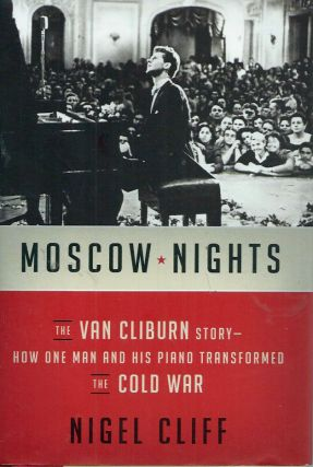 Moscow Nights__The Van Cliburn Story–How One Man and His Piano Transformed the Cold War. Nigel...