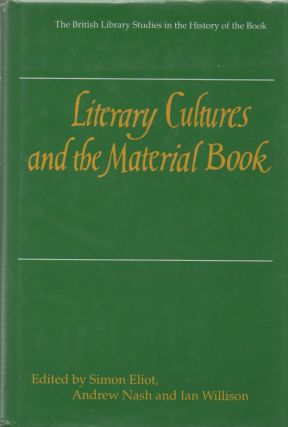 Literary Cultures and the Material Book. Simon Eliot, Andrew Nash, Ian Willison