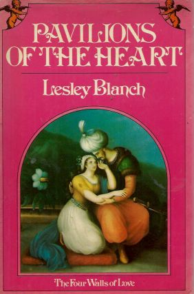 Pavilions of the Heart__The Four Walls of Love. Lesley Blanch