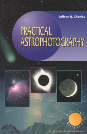Practical Astrophotography. Jeffrey R. Charles