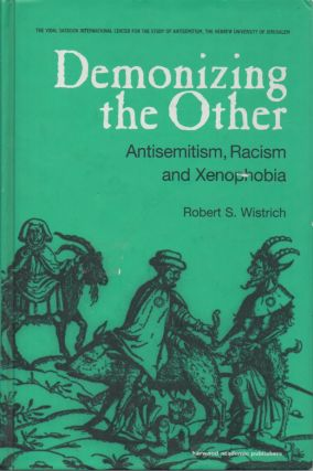 Demonizing the Other__Anitsemitism, Racism and Xenophobia. Robert S. Wistrich