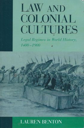 Law and Colonial Cultures__Legal Regimes in World History, 1400-1900. Lauren Benton