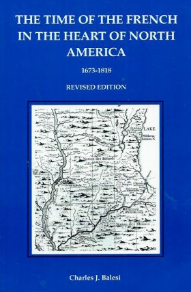 The TIme of the French in the Heart of North America__1673-1818. Charles J. Balesi