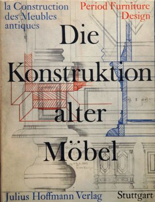 Die Konstruktion alter Mobel__Period Furniture Design. Erich Klatt, Hans-Heinz Kaufmann, Georg...