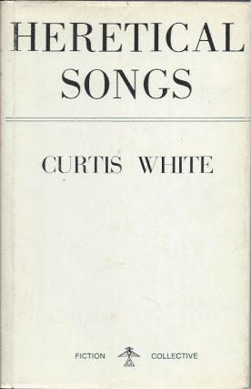 Heretical Songs. Curtis White