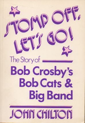 Stomp Off, Let's Go!_The Story of Bob Crosby's Bob Cat's & Big Band. John Chilton