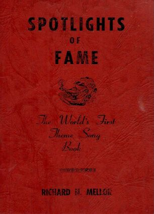 Spotlights of Fame_The World's First Theme Song Book. Richard N. Mellon