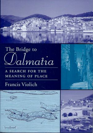 The Bridge to Dalmatia_A Search for the Meaning of Place. Francis Violich