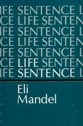 Life Sentence_Poems and Journals: 1976-1980. Eli Mandel