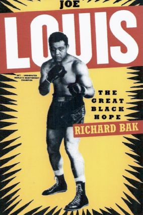 Joe Louis_ The Great Black Hope. Richard Bak