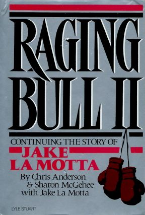 Raging Bull II_Continuing the Story of Jake La Motta. Chris Anderson, Sharon McGehee, Jake La Motta