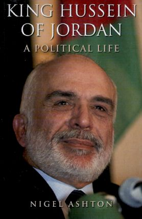 King Hussein of Jordon_A Political Life. Nigel Ashton