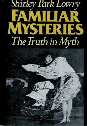 Familiar Mysteries_The Truth in Myth. Shirley Park Lowry