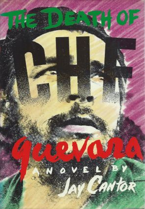 The Death of Che Guevara__A Novel. Jay Cantor