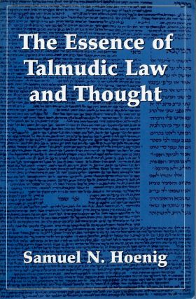 The Essence of Talmudic Law and Thought. Samuel N. Hoenig