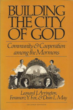 Building the City of God__Community and Cooperation among the Mormons. Leonard J. Arrington,...