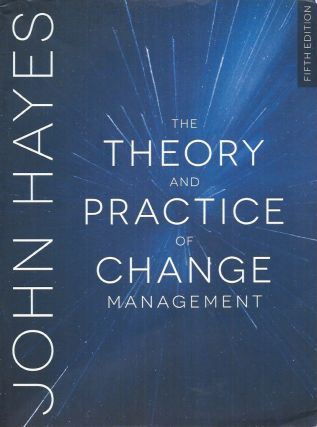 The Theory and Practice of Change Management. John Hayes