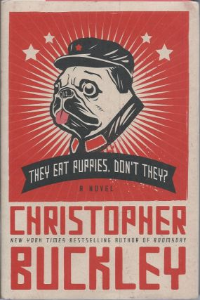 They Eat Puppies, Don't They?__A Novel. Christopher Buckley