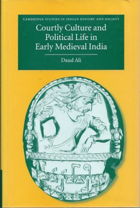 Courtly Culture and Political Life in Early Medieval India. Daud Ali