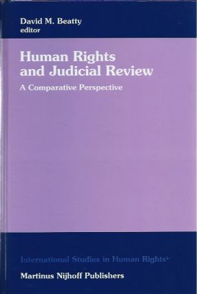 Human Rights and Judicial Review: A Comparative Perspective. David M. Beatty, ed