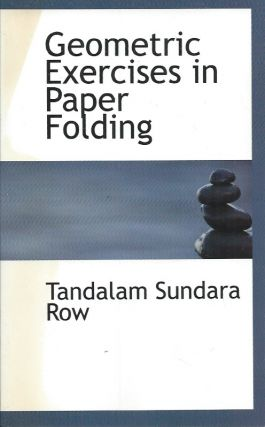 Geometric Exercises in Paper Folding. Tandalam Sundara Row