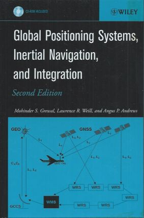Global Positioning Systems, Inertial Navigation, and Integration. Mohinder S. Grewal, Lawrence R....
