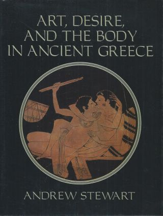 Art, Desire, and the Body in Ancient Greece. Andrew Stewart.