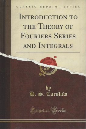 Introduction to the Theory of Fouriers Series and Integrals. H. S. Carslaw