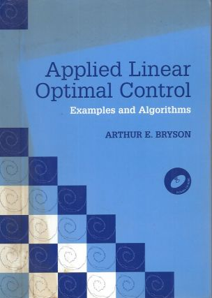 Applied Linear Optimal Control__Examples and Algorithms. Arthur E. Bryson
