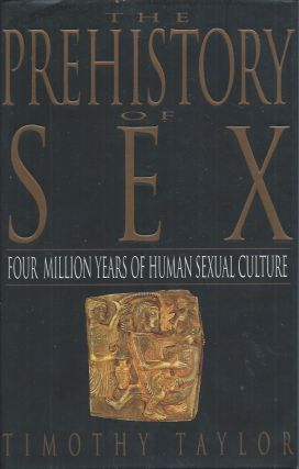 The Prehistory of Sex__Four Million Years of Human Sexual Culture. Timothy Taylor