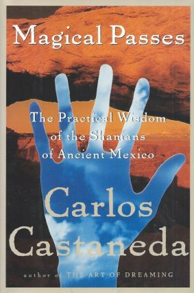 Magical Passes__The Practical Wisdom of the Shamans of Ancient Mexico. Carlos Castaneda