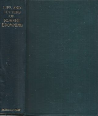 Life and Letters of Robert Browning. Robert Browning, Frederic G. Kenyon