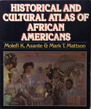 Historical and Cultural Atlas of African Americans. Molefi K. Asante, Mark T. Matteson