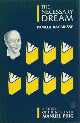 The Necessary Dream__A Study of the Novels of Manuel Puig. Pamela Bacarisse