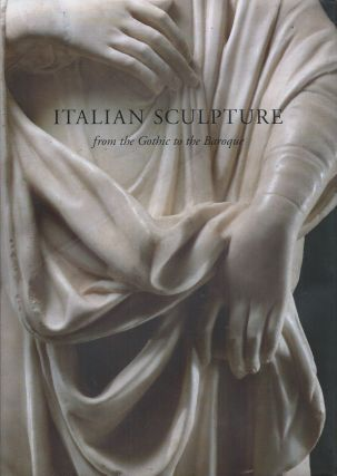 Italian Sculpture from the Gothic to the Baroque. Andrew Butterfield, Anthony Radcliffe
