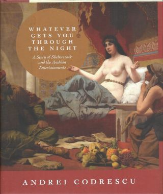 Whatever Gets You Through the Night__A Story of Sheherezade and the Arabian Entertainments. Andrei Codrescu.