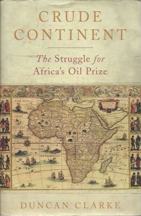 Crude Continent__The Struggle for Africa's Oil Prize. Duncan Clarke