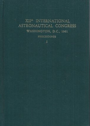 XIIth International Astronautical Congress__Washington, D. C., 1961__Proceedings__2 Volumes....