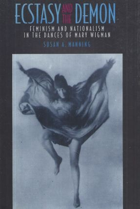Ecstasy and the Demon__Feminism and Nationalism in the Dances of Mary Wigman. Susan A. Manning