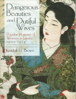 Dangerous Beauties and Dutiful Wives__Popular Portraits of Women in Japan, 1905-1925. Kendall H....
