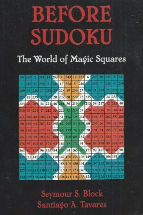 Before Sudoku__The World of Magic Squares. Seymour S. Block, Santiago A. Tavares