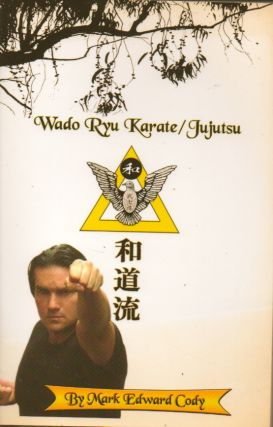Wado Ryu Karate/Jujutsu. Mark Edward Cody