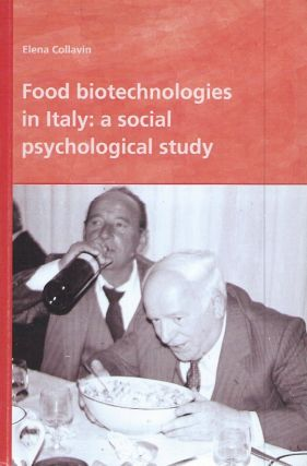 Food Biotechnologies in Italy: A Social Psychological Study. Elena Collavin