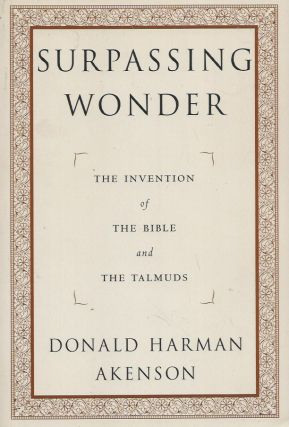 Surpassing Wonder__The Invention of the Bible and the Talmuds. Donald Harman Akenson