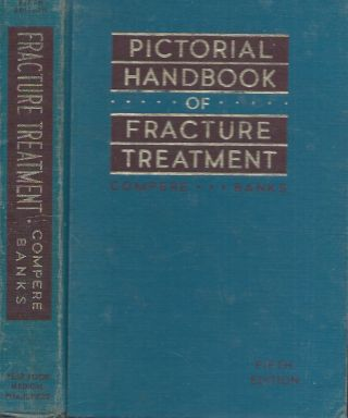 Pictorial Handbook of Fracture Treatment. Edward L. Compere, Sam W. Banks